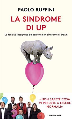 La sindrome di Up. La felicità insegnata da persone con sindrome di Down