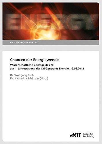Chancen der Energiewende: Wissenschaftliche Beiträge des KIT zur 1. Jahrestagung des KIT-Zentrums Energie, 19.06.2012: KIT Scientific Reports