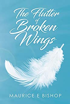The Flutter of Broken Wings by [Maurice E  Bishop]