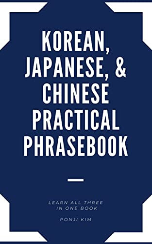 Korean, Japanese, and Chinese Practical Phrasebook: learn all three in one book (English Edition)