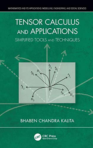 Download Tensor Calculus and Applications: Simplified Tools and Techniques (Mathematics and its Applications) 0367138069