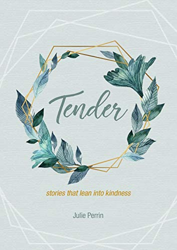 Tender: stories that lean into kindness