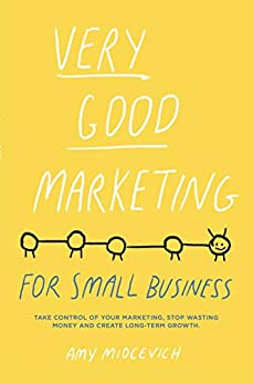 Very Good Marketing: For Small Business by [Amy Miocevich]
