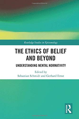 The Ethics of Belief and Beyond: Understanding Mental Normativity (Routledge Studies in Epistemology)