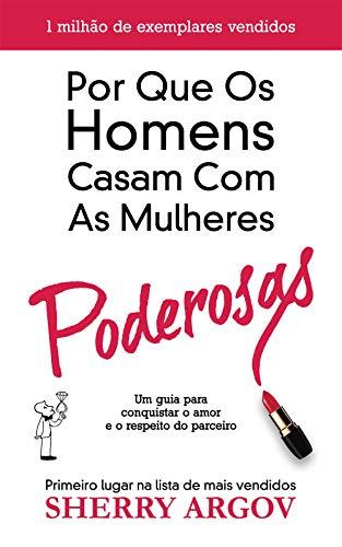 Por Que Os Homens Casam Com As Mulheres Poderosas: Um Guia Para Conquistar o Amor e o Respeito Do Parceiro / Why Men Marry Bitches - Portuguese Edition