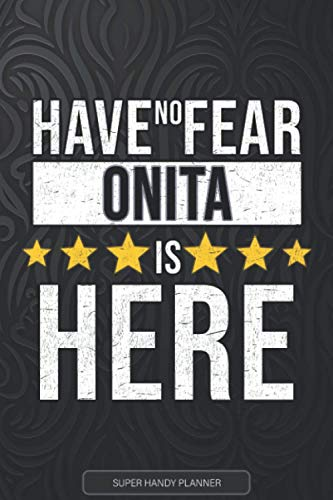Onita: Have No Fear Onita Is Here - Custom Named Gift Planner, Calendar, Notebook & Journal For Onita