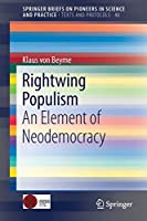 Rightwing Populism: An Element of Neodemocracy (SpringerBriefs on Pioneers in Science and Practice)