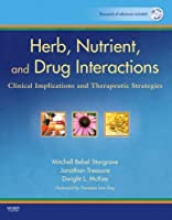Herb, Nutrient, and Drug Interactions: Clinical Implications and Therapeutic Strategies, 1e by Mitchell Bebel Stargrove ND LAc Jonathan Treasure MA MNIMH RH (AHG) MCPP Dwight L. McKee MD(2007-12-20)