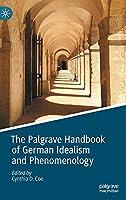 The Palgrave Handbook of German Idealism and Phenomenology (Palgrave Handbooks in German Idealism)