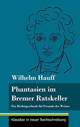 Fantasien im Bremer Ratskeller: Ein Herbstgeschenk für Freunde des Weines (Band 148, Klassiker in neuer Rechtschreibung)