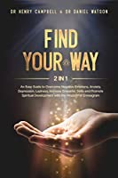 Find Your Way: 2 in 1 - An Easy Guide to Overcome Negative Emotions, Anxiety, Depression, Laziness, Increase Empathic Skills and Promote Spiritual Development with the Wisdom of Enneagram