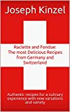 Raclette and Fondue: The most Delicious Recipes from Germany and Switzerland: Authentic recipes for a culinary experience with new variations and variety (English Edition)