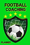 Football Coaching Planner: Football Coaching Journal For Football Coaches to Planing Training Day/Gifts Idea For Men,Women