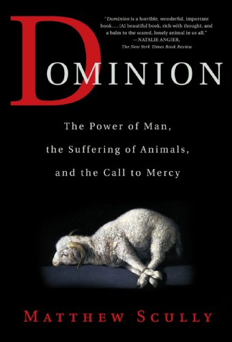Compare Textbook Prices for Dominion: The Power of Man, the Suffering of Animals, and the Call to Mercy First Edition ISBN 9780312319731 by Scully, Matthew