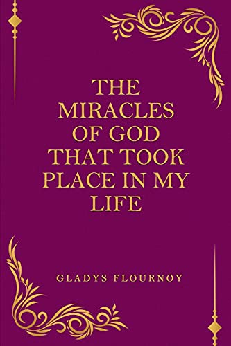 The Miracles Of God That Took Place In My Life