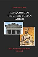 Paul, Child of the Greek-Roman World: Paul's Youth and Early Years, Volume 2