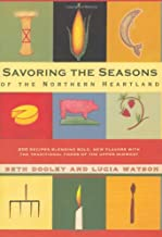 Savoring the Seasons Of the Northern Heartland: 200 Recipes Blending Bold, New Flavors with the Traditional Foods of the Upper Midwest