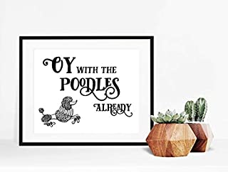 Oy with The Poodles Already Quote Gifts for Lovers Poster Poster Home Art Wall Posters [No Framed]