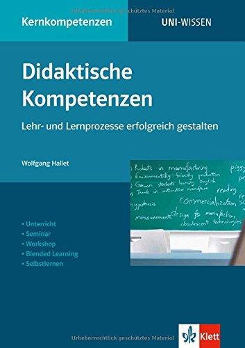 Uni Wissen Didaktische Kompetenzen: Lehr- und Lernprozesse erfolgreich gestalten: Kernkompetenzen, Sicher im Studium: Lehr- und Lernprozesse ... Selbstlernen (Uni-Wissen Kernkompetenzen)