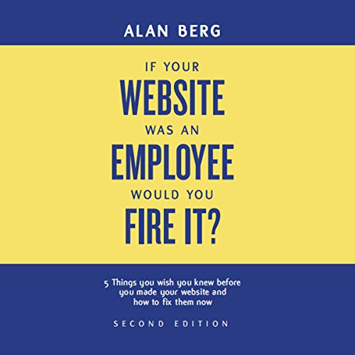 If Your Website Was an Employee, Would You Fire It?  By  cover art