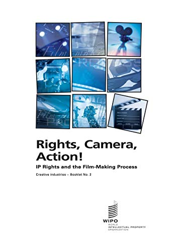 Rights, Camera, Action!: IP Rights and the Film-Making Process: Creative Industries - Booklet No. 2