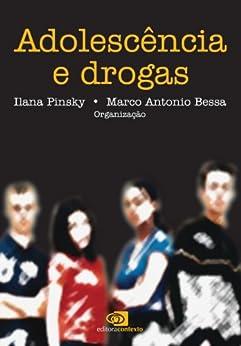 Adolescência e drogas (Portuguese Edition) by [Ilana Pinsky, Marcos Antônio Bessa]