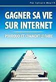 Comment gagner sa vie sur le net ?: Gagne ta vie sur le net en devenant livre...