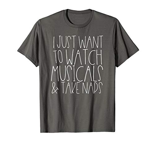 I Just Watch Musicals And Take Naps Funny Broadway Theater T-Shirt