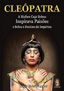 Cleópatra: A mulher cuja beleza inspirava paixões e selou o destino de impérios