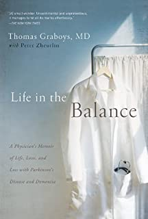 Life in the Balance: A Physician's Memoir of Life, Love, and Loss with Parkinson's Disease and Dementia