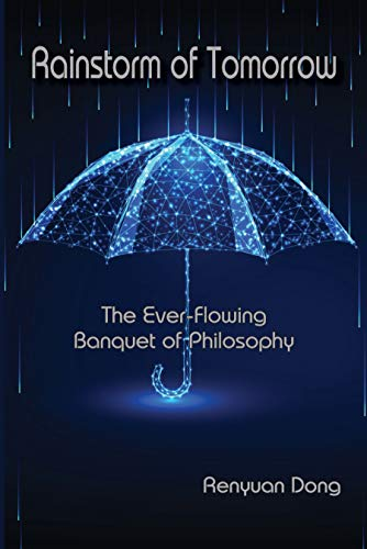 Rainstorm of Tomorrow: The Ever-Flowing Banquet of Philosophy by [Renyuan Dong]