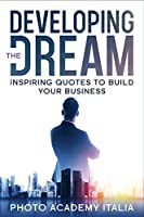 Developing the Dream: Inspiring Quotes to Build Your Business