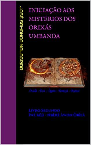 Iniciação aos Mistérios dos Orixás UMBANDA: Livro Segundo Ìwé kéjì - Nbèrè àwon Òrìsà