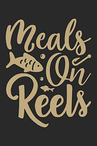 Meals on reels: Fishing Log Book for kids and men, 120 pages notebook where you can note your daily fishing experience, memories and others fishing related notes.