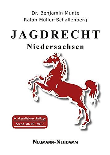 Jagdrecht Niedersachsen: Ein Lehr- und Handbuch für Jagdscheinanwärter und Jäger: Ein Lehr- und Handbuch für Jagdscheinanwärter und Jäger. Stand 30. September 2017