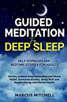 Guided Meditation for Deep Sleep: Self-hypnosis and bedtime stories for adults. Quickly achieve deep relaxation and stress relief. Overcome anxiety, sleep well and regain energy and mental health