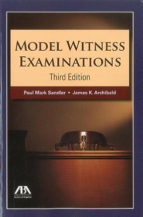 Model Witness Examinations by Paul Mark Sandler (2011-07-16)