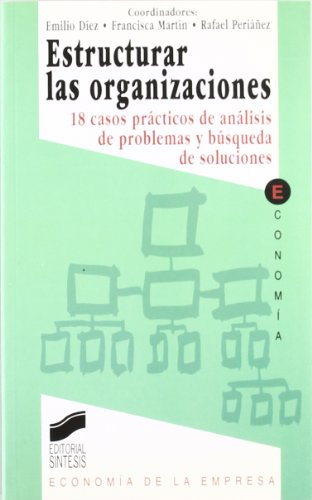 Estructurar las organizaciones: (18 casos prácticos en análisis de problemas