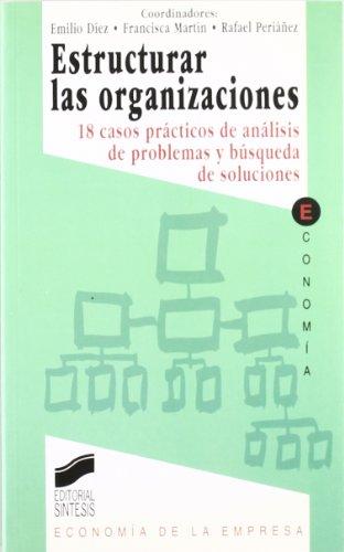 Estructurar las organizaciones: (18 casos prácticos en análisis de problemas y búsqueda de soluciones) (Síntesis economía. Economía de la empresa)