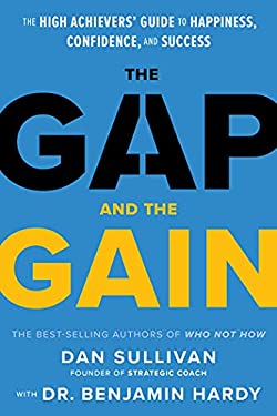 The Gap and The Gain: The High Achievers' Guide to Happiness, Confidence, and Success