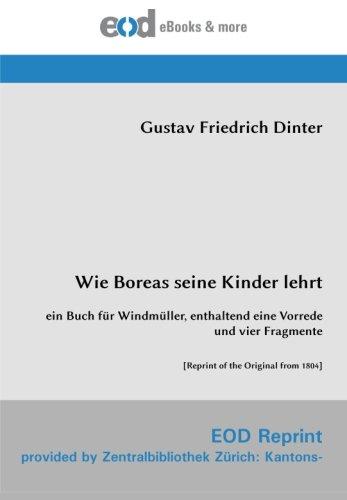 Wie Boreas seine Kinder lehrt: ein Buch für Windmüller, enthaltend eine Vorrede und vier Fragmente [Reprint of the Original from 1804]