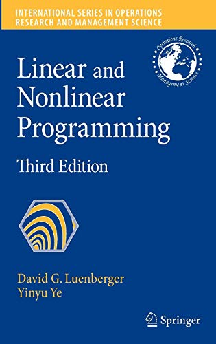 Compare Textbook Prices for Linear and Nonlinear Programming International Series in Operations Research & Management Science 3rd Edition ISBN 9780387745022 by Luenberger, David G.,Ye, Yinyu