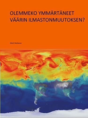 Olemmeko ymmärtäneet väärin ilmastomuutoksen? (Finnish Edition)