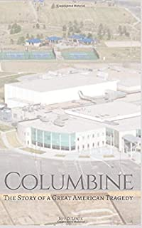COLUMBINE: The Story of a Terrible American Tragedy