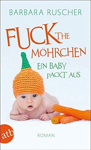 Fuck the Möhrchen: Ein Baby packt aus