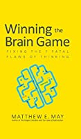 Winning the Brain Game: Fixing the Seven Fatal Flaws of Thinking