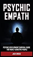 Psychic Empath: Psychic Development Survival Guide for Highly Sensitive People! Practicing Mindfulness, Mental Health Essential Meditations and Affirmations to Reduce Stress and Find Your Sense of Self