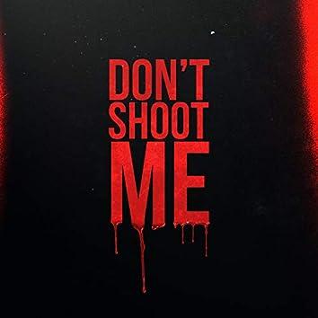 Don't Shoot Me