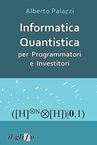 Informatica Quantistica per Programmatori e Investitori