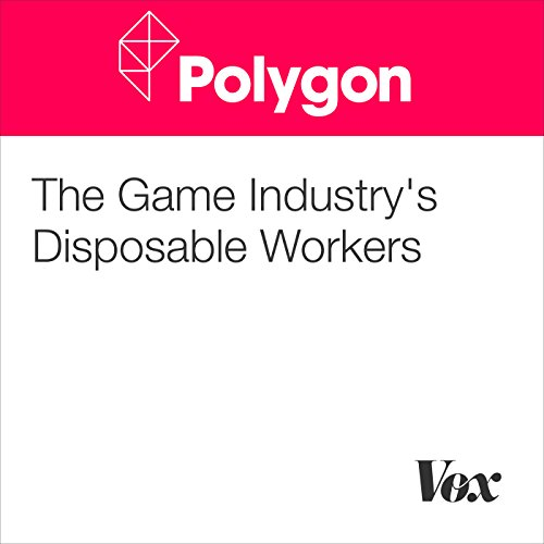 The Game Industry's Disposable Workers audiobook cover art